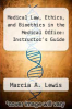 cover of Medical Law, Ethics, and Bioethics in the Medical Office: Instructor`s Guide (3rd edition)