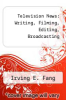 cover of Television News: Writing, Filming, Editing, Broadcasting (2nd edition)