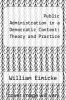 cover of Public Administration in a Democratic Context: Theory and Practice
