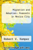cover of Migration and Adaption: Peasants in Mexico City