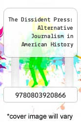 Cover of The Dissident Press: Alternative Journalism in American History 16 (ISBN 978-0803920866)