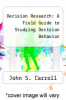 cover of Decision Research : A Field Guide to Studying Decision Behavior