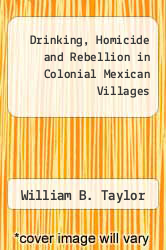 Cover of Drinking, Homicide and Rebellion in Colonial Mexican Villages EDITIONDESC (ISBN 978-0804709972)