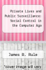 cover of Private Lives and Public Surveillance: Social Control in the Computer Age