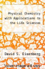 cover of Physical Chemistry with Applications to the Life Sciences