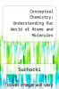 cover of Conceptual Chemistry: Understanding Our World of Atoms and Molecules (2nd edition)