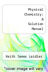 Cover of Physical Chemistry: A Solution Manual 1 (ISBN 978-0805356830)