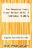 cover of The American Short Story Before 1850: A Critical History