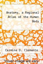 Anatomy, a Regional Atlas of the Human Body by Carmine D. Clemente - ISBN 9780806703237