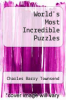 cover of World`s Most Incredible Puzzles