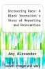 cover of Uncovering Race: A Black Journalist`s Story of Reporting and Reinvention