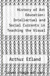 History of Art Education: Intellectual and Social Currents in Teaching the Visual Arts by Arthur Efland - ISBN 9780807729786