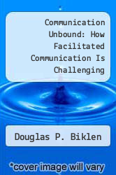 Cover of Communication Unbound: How Facilitated Communication Is Challenging Traditional Views of Autism and AbilityDisability EDITIONDESC (ISBN 978-0807732229)