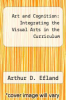 cover of Art and Cognition: Integrating the Visual Arts in the Curriculum