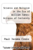 cover of Science and Religion in the Era of William James: Eclipse of Certainty