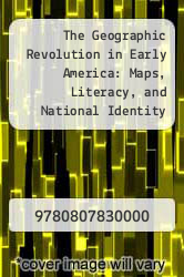The Geographic Revolution in Early America: Maps, Literacy, and National Identity by Martin Brckner - ISBN 9780807830000