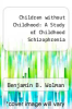 cover of Children without Childhood: A Study of Childhood Schizophrenia