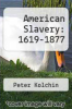 cover of American Slavery: 1619-1877