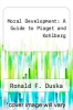 cover of Moral Development: A Guide to Piaget and Kohlberg