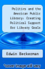 cover of Politics and the American Public Library: Creating Political Support for Library Goals