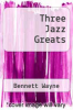 cover of Three Jazz Greats
