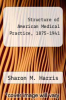 cover of Structure of American Medical Practice, 1875-1941