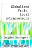cover of Globalized Fruit, Local Entrepreneurs