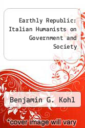Earthly Republic: Italian Humanists on Government and Society by Benjamin G. Kohl - ISBN 9780812277524