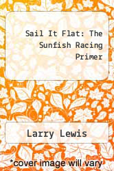 Cover of Sail It Flat: The Sunfish Racing Primer EDITIONDESC (ISBN 978-0812902389)