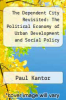cover of The Dependent City Revisited: The Political Economy of Urban Development and Social Policy