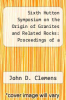 cover of Sixth Hutton Symposium on the Origin of Granites and Related Rocks: Proceedings of a Symposium Held in Stellenbosch, South Africa, 2-6 July 2007