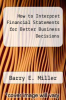 cover of How to Interpret Financial Statements for Better Business Decisions