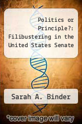 Politics or Principle?: Filibustering in the United States Senate by Sarah A. Binder - ISBN 9780815709527