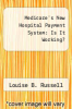 cover of Medicare`s New Hospital Payment System: Is It Working?