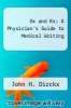 cover of Dx and Rx: A Physician`s Guide to Medical Writing
