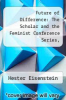 cover of Future of Difference: The Scholar and the Feminist Conference Series,