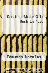 Cocaine: White Gold Rush in Peru by Edmundo Morales - ISBN 9780816510665