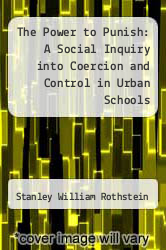 The Power to Punish: A Social Inquiry into Coercion and Control in Urban Schools by Stanley William Rothstein - ISBN 9780819137326