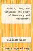 cover of Leaders, Laws, and Citizens: The Story of Democracy and Government