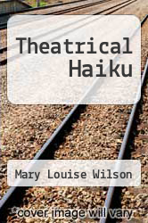 Theatrical Haiku by Mary Louise Wilson - ISBN 9780822224945