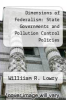 cover of Dimensions of Federalism: State Governments and Pollution Control Policies