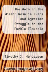 Cover of The Worm in the Wheat: Rosalie Evans and Agrarian Struggle in the Puebla-Tlaxcala Valley of Mexico, 1906-1927 EDITIONDESC (ISBN 978-0822322009)