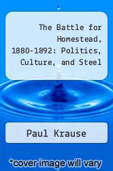 The Battle for Homestead, 1880-1892: Politics, Culture, and Steel by Paul Krause - ISBN 9780822937029