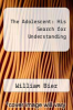 cover of The Adolescent: His Search for Understanding