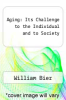 cover of Aging: Its Challenge to the Individual and to Society