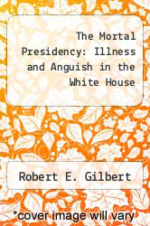 Cover of The Mortal Presidency: Illness and Anguish in the White House 2 (ISBN 978-0823218363)