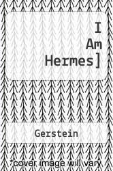 I Am Hermes] A digital copy of  I Am Hermes]  by Gerstein. Download is immediately available upon purchase!