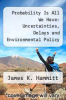 cover of Probability Is All We Have: Uncertainties, Delays and Environmental Policy Making