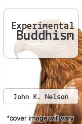Experimental Buddhism by John K. Nelson - ISBN 9780824838331