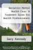 cover of Geriatric Mental Health Care: A Treatment Guide for Health Professionals